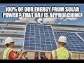 100% Of Our Energy From Solar Power? That Day Is Approaching!
